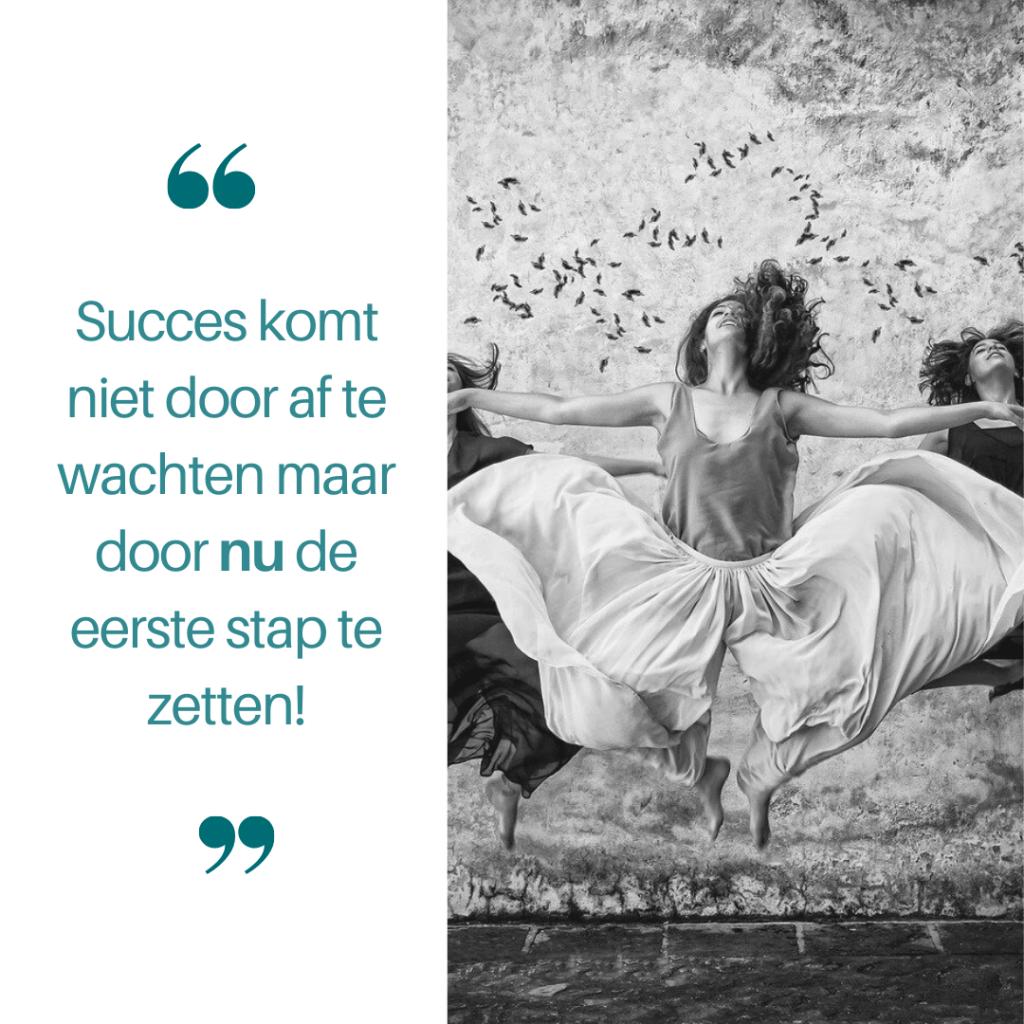 Succes komt door de eerste stap